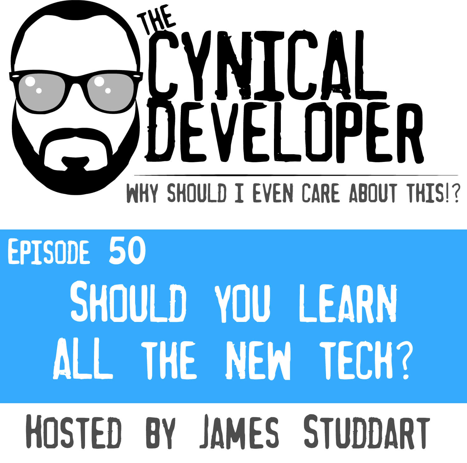 Episode 50 - Should you learn ALL the new tech?